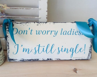 Ring Bearer Signs, Ring Bearer Sign, Funny Ring Bearer Sign, Don't Worry Ladies I'm Still Single, Wedding Sign, Boy Wedding Sign