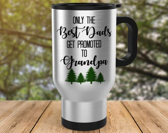 Only The Best Dads Get Promoted To Grandpa Stainless Steel Travel Mug, Father's Day Mug, Pregnancy Announcement, Christmas Gift For Dad Mug