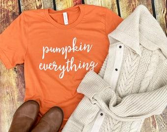 Fall Shirt, Pumpkin Spice Shirt,  Fall Tshirt, Pumpkin Shirt, Pumpkin Everything, Fall Shirt for Women, Bella Canvas, Screenprint, Autumn