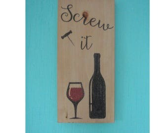 Wine sign - Kitchen decor -  Wine gift - Wine bar - Mommy wine gift - Screw it - Wine lover gift -  Rustic wine sign - Birthday gift
