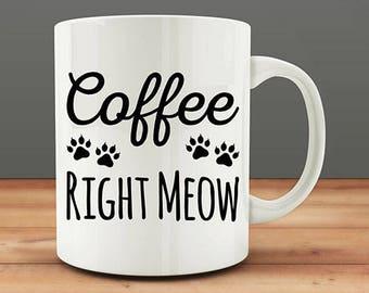 Coffee Right Meow mug, funny cat mug (M1)