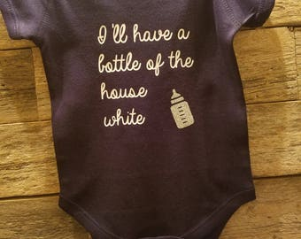 I'll Have a Bottle of the House White Baby Onesie / Bodysuit