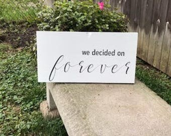We Decided on Forever, Wood Sign, Engagement Photo Prop, Wood Sign, Wedding Sign, Bridal Shower Gift, Wood Wedding Sign