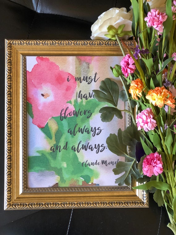 """Claude Monet quote - """"I must have flowers always and always"""" Art Print in 5x7 or 8x10 / framing available - see separate listing"""
