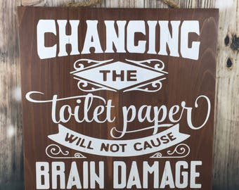 Bathroom wood sign - changing toilet paper will not cause brain damage - rustic wooden decor - restroom signs - funny decor