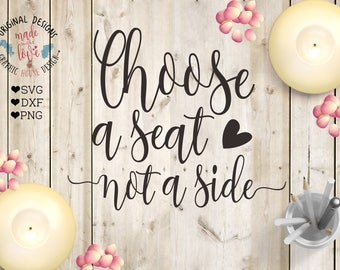 wedding svg, Choose a seat not a side svg, marriage svg, wedding cutting file, bride svg, groom svg, wedding iron on, silhouette cameo,