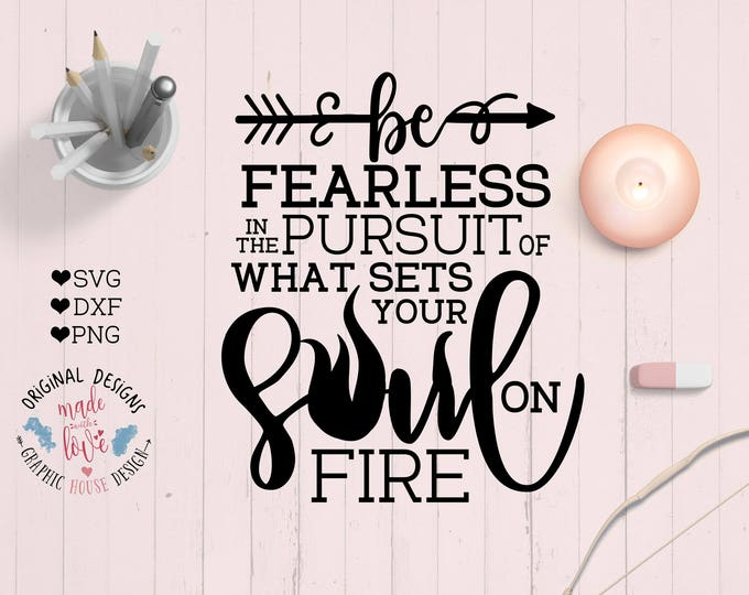 Motivational SVG File, Be Fearless with the pursuit of what sets your soul on fire in SVG, DXF and png, motivation quote, motivation quote