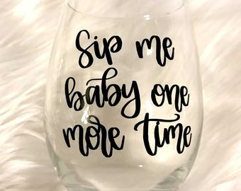 Sip Me Baby One More Time Wine Glass Sip Me Baby One More Time Wine Glass Funny Wine Glass Funny Gift for Her Gift for Wine Lover