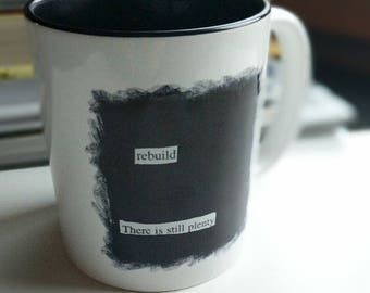 Blackout Poetry Mug, Rebuild, There Is Still Plenty, Inspirational Coffee Mug