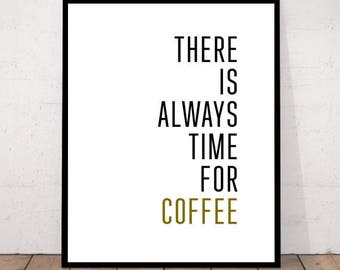 There is always time for coffee, Coffee Print, Coffee, Coffee Wall Art, Coffee Love, Coffee Decor