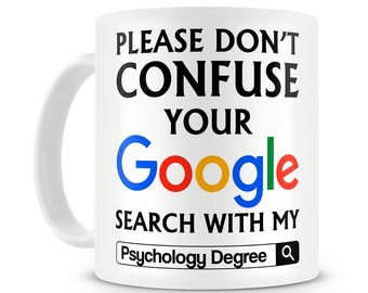 Psychologist Gift Ideas Please Do Not Confuse Your Google Search With My Psychology Degree Mug Psychology Mug Psychologist Graduation Gifts
