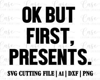 Ok But First Presents SVG Cutting File, Ai, Dxf and PNG | Instant Download | Cricut and Silhouette | Christmas | Santa | Holidays
