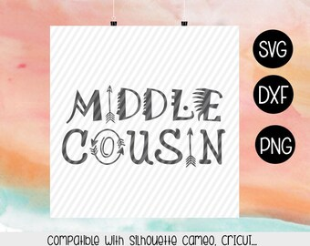 Middle Cousin SVG, Middle cousin boho svg, Dxf, Png, Silhouette cameo cricut cut file