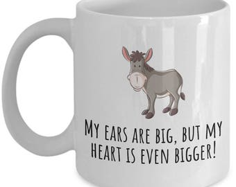 Cute Donkey Mug - Gift For Donkey Lover or Farmer - My Ears Are Big But My Heart Is Even Bigger