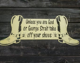 Take off your shoes sign, God or George Straight Sign, Metal Wall Decor, Metal Porch Sign, Metal Wall Decor, Farmhouse Wall Decor, Gift Idea