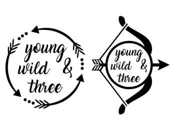 Young wild and three svg, third birthday svg, baby svg, arrow svg, svg files, cricut, silhouette, instant download