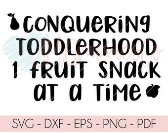 Conquering Toddlerhood svg, eps, png, cricut, cameo, scan N cut, cut file, toddler svg, fruit snack svg, sasshole svg, messy toddler svg