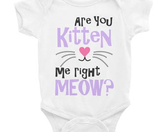 Are you kitten me right meow Infant Bodysuit