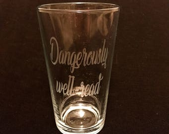 Dangerously Well-Read Hand Etched 16 oz Pint Glass Beer Glass
