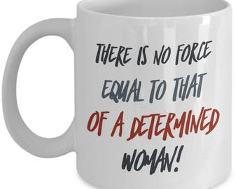 Determined Woman is a Force! Mug Poignant Saying of Strength Coffee Mug for The Cool Progressive in Your Life! Strong Woman Gift Mug