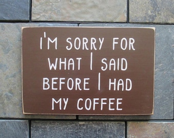 """I'm Sorry For What I Said Before I Had My Coffee Wood Sign, Kitchen Sign, Dining Room Wall Decor, Coffee Sign, Housewarming Gift, 7""""x10.5"""""""