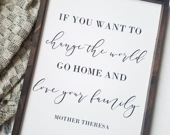 If you want to change the world go home and love your family, mother theresa sign, mother theresa quotes, religious sign, farmhouse decor