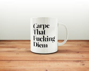 Carpe Diem Mug / Funny Mug / Sarcastic Mug / Coffee Mug / Tea Mug / Gift Mug / Funny Coffee Mugs / Gift for Him or Her / Office Mug
