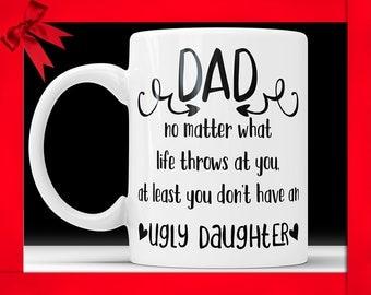 Ugly Daughter Mug Funny Dad Coffee Mug Ugly Daughter Fathers Day Mug Funny Gift For Dad Gift Mug For Dad Coffee Mug Dad Gift Ideas From Kids