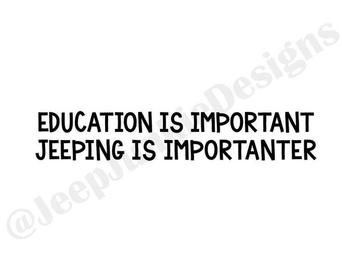 Education is Important, Jeeping is Importanter Vinyl Decal