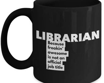 Librarian because freakin' awesome is not an official job title - Unique Gift Black Coffee Mug