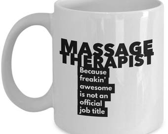 Massage Therapist because freakin' awesome is not an official job title - Unique Gift Coffee Mug