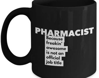 Pharmacist because freakin' awesome is not an official job title - Unique Gift Black Coffee Mug