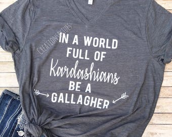 In a world full of Kardashians be a Gallagher, In a world of Kardashians, Be a Glallagher, Shameless shirt, Kardashian, Gallagher Shirt