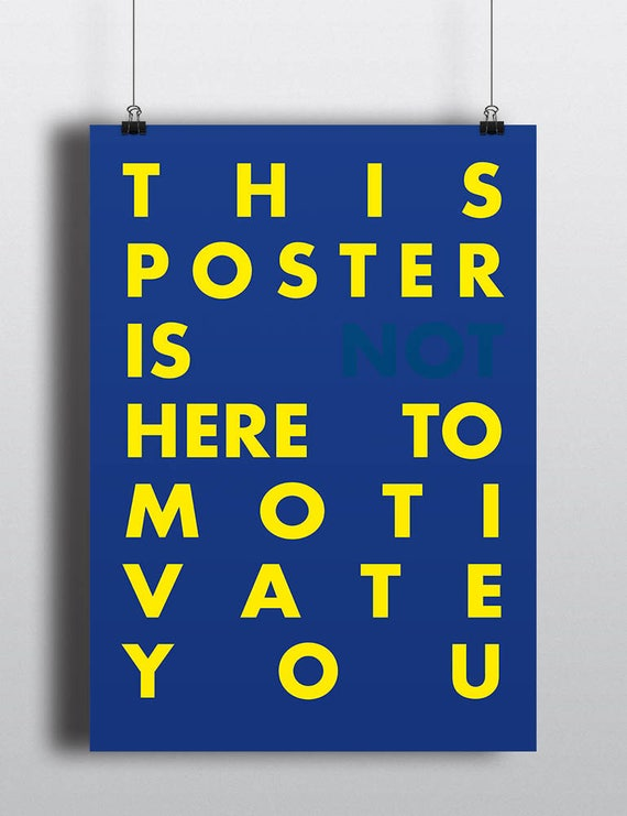 This Poster Is (Not) Here To Motivate You | Wall Art | Poster