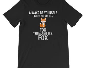 Always be yourself unless you can be a Fox then always be a Fox cute shirt t-shirt t shirt tee fox lover fantasy fox clothing gift shirts