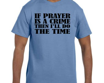 Christian Religous Tshirt If Prayer is a Crime Then I'll Do the Time model xx10274