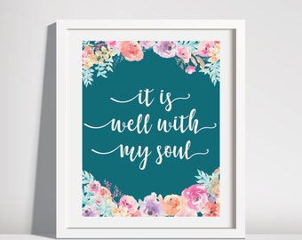 it is well with my soul. print. christian wall art. watercolor flowers. teal.