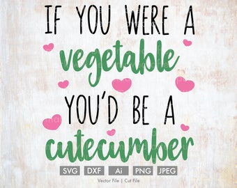 You'd be a Cutecumber - Cut File/Vector, Silhouette, Cricut, SVG, PNG, Clip Art, Download, Hearts, Valentine's Day, Funny, Pick up Line, pun