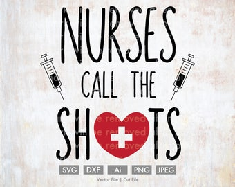 Nurses Call the Shots - Cut File/Vector, Silhouette, Cricut, SVG, png, DXF, Clip Art, Download, Medical, lpn rn bsn, Health, Nursing, Cute