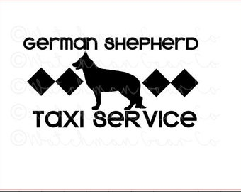 Taxi Service | German Shepherd | 7.5in Vinyl Decal | Cheeky Sayings | Dog Mom