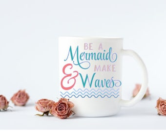 Be a mermaid and make waves mug