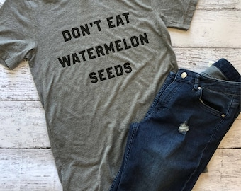Don't Eat Watermelon Seeds T-Shirt / Maternity Shirt / Funny T-Shirts / Mom Shirts / Gifts For Her / Expecting Shirt/ Pregnancy Announcement