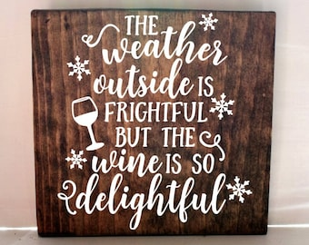Wine christmas sign, christmas decor, rustic decor, christmas gift, weather outside is frightful