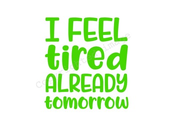 Decal - i Feel Tired Already Tomorrow - For cups, cars, laptops, tumblers, glasses etc.