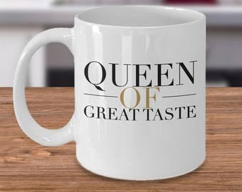 "Fun Gift for HER! ""Queen of Great Taste"" 11 or 15 oz, Ceramic Mug and Tea Cup - For Anyone Who's Really Classy!"
