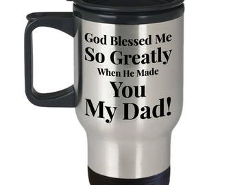Gift for Dad and Grandpa - 14 oz Stainless Steel Travel Mug - Unique - God Blessed Me So Greatly When He Made You My Dad!
