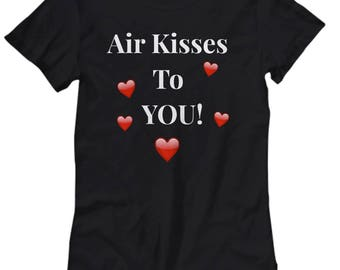"Unique Gift Idea! For Her!  Cute T-Shirt!  ""Air Kisses To You!""  Women's Sizes-Cotton- 8 BEAUTIFUL COLORS!"