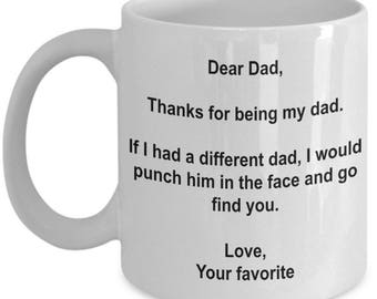 Dear Dad, Thanks for being my Dad - Dad Coffee Mug -Funny Dad Mug - Father's Day Gift - Dad Gifts - Dad Birthday Gift - Dad Anniversary Gift
