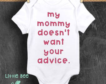 Mommy doesn't want your advice, New mommy, New mom, No advice, Body Suit, Baby Shower Gift, New Baby