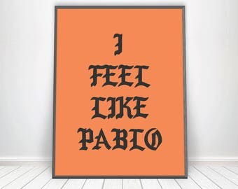 I Feel Like Pablo Poster * The Life Of Pablo Print Kanye West Poster Rap Lyrics Kanye Art Yeezus Poster Yeezy Kanye Poster Kanye West Print
